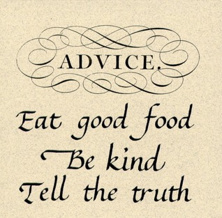 advice: eat good food, be kind, tell the truth
