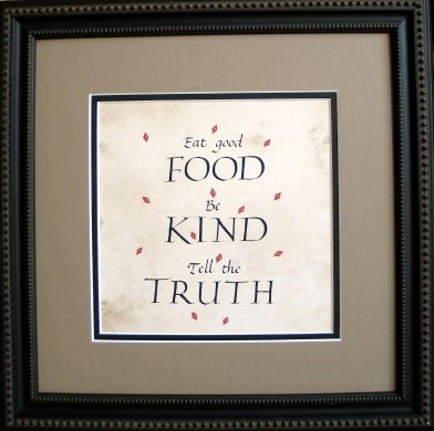 eat good food, be kind, tell the truth